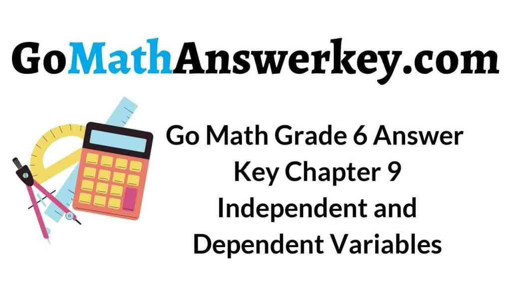 go-math-grade-6-answer-key-chapter-9-independent-and-dependent-variables