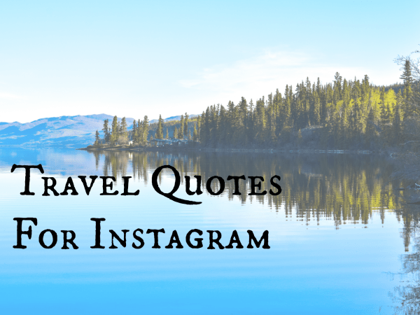 55+ Travel Quotes For Instagram (with pictures!)