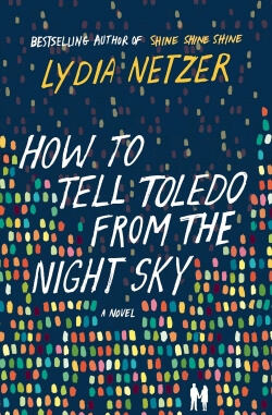 Review: How to Tell Toledo from the Night Sky by Lydia Netzer + Giveaway!