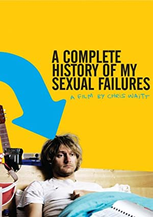 A COMPLETE HISTORY OF MY SEXUAL FAILURES  – FILME – 2008
