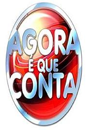 AGORA é QUE CONTA             – SERIADO (SÉRIE) – 2010–