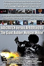 THE GIANT RUBBER MONSTER MOVIE: SASCRATCH VERSUS AFRODESIOUS – MOVIE – 2011