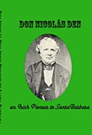DON NICOLáS DEN, IRISH PIONEER TO SANTA BARBARA – MOVIE – 2014