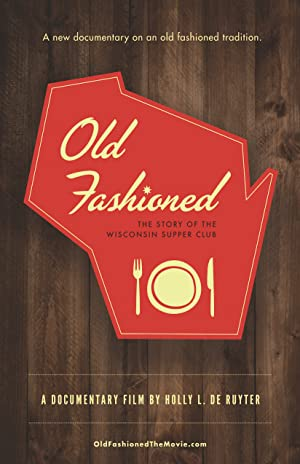 OLD FASHIONED: THE STORY OF THE WISCONSIN SUPPER CLUB – FILME – 2015