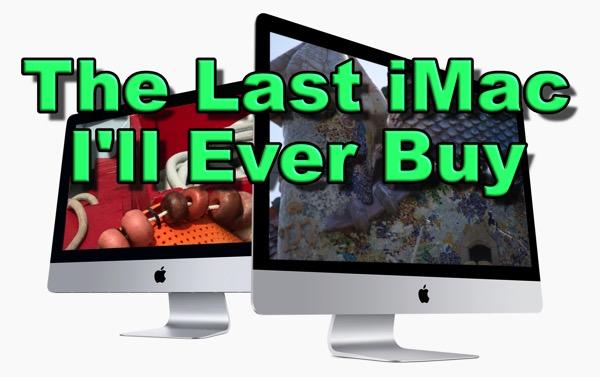 Last iMac I'll buy