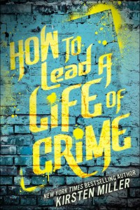 How To Lead A Life Of Crime by Kirsten Miller | Good Books And Good Wine