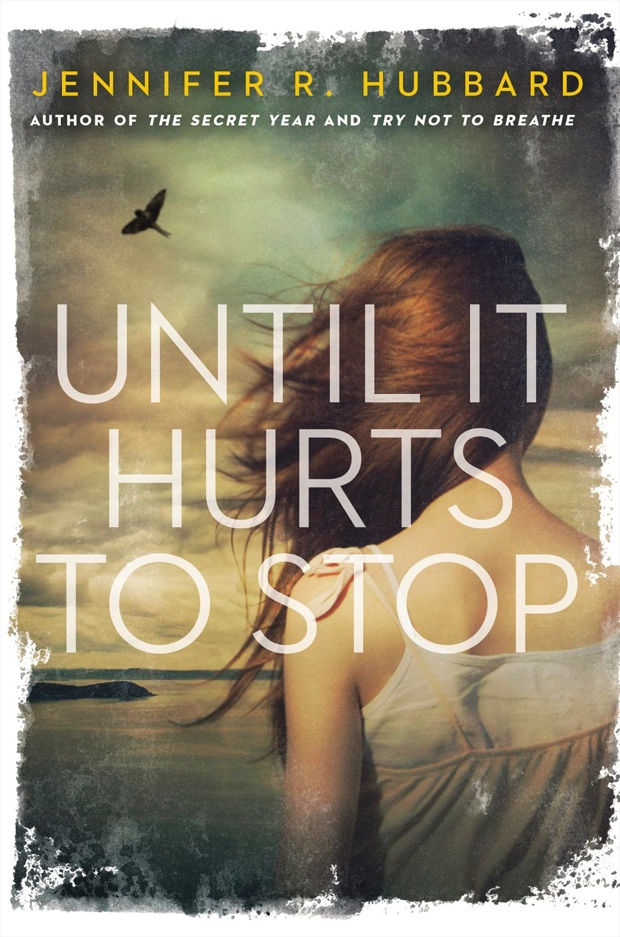 Until It Hurts To Stop by Jennifer R Hubbard | Good Books And Good Wine