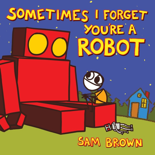 Sometimes I Forget You're A Robot by Sam Brown | Good Books And Good Wine