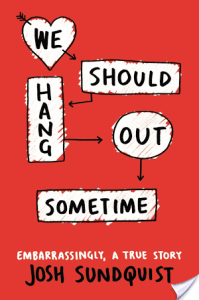 We Should Hang Out Sometime by Josh Sundquist | Book Review