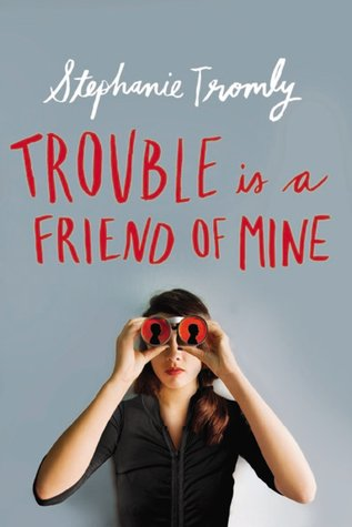 Trouble Is A Friend Of Mine by Stephanie Tromly | Book Review