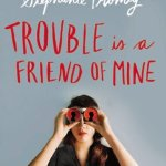 Trouble Is A Friend Of Mine Stephanie Tromly