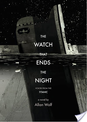 The Watch That Ends The Night: Voices From The Titanic Allan Wolf Book Review