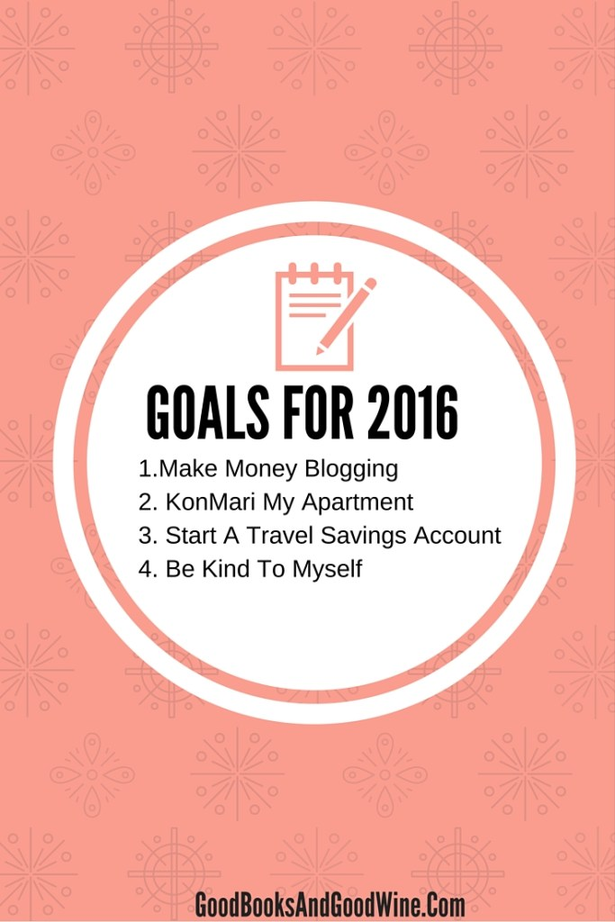 2016 New Year's Resolutions: Make Money Blogging, KonMari, Save For Travel, Be Kind To Myself