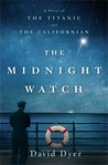 Allison: The Midnight Watch: A Novel of the Titanic and the Californian | David Dyer | Book Review