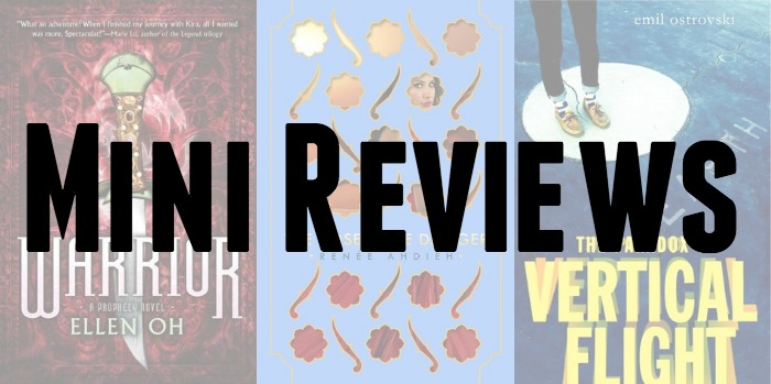 Mini Reviews of Warrior by Ellen Oh, The Rose And The Dagger by Renee Ahdieh, and The Paradox of Vertical Flight by Emil Ostrovski.