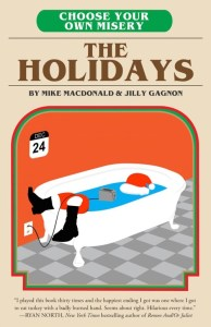 Choose Your Own Misery: The Holidays by Mike MacDonald and Jilly Gagnon is based on the premise you've decided to skip Christmas and the misery it entails.