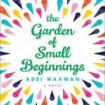The Garden Of Small Beginnings by Abbi Waxman has SUCH A PERFECT COVER. Thankfully the contents within are just as good as the cover promises. Click for my review.