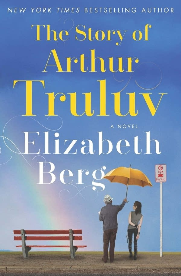 The Story of Arthur Truluv by Elizabeth Berg | Book Review
