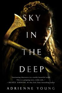 Sky In The Deep by Adrienne Young is a fantasy about a kick ass young woman set basically during the Viking era. That is exactly my kind of thing.