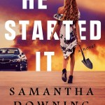 Honestly, I did not find Samantha Downing's He Started It to be all that memorable or remarkable. This road trip thriller wasn't my fave.