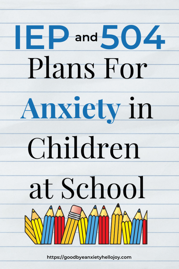 Iep Planning Accommodations And >> Iep And 504 Plans For Anxiety Good Bye Anxiety Hello Joy