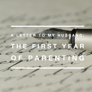 Parenting is hard. A letter to my husband about the first year of parenting. What I wish I had known before we became parents.