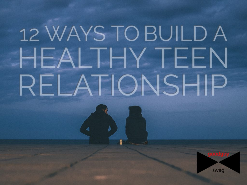 12 Ways To Build A Healthy Teen Relationship