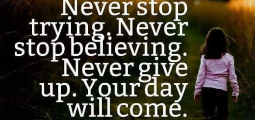 Never stop trying. Never stop believing. Never give u. Your day will come.
