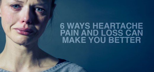 6 Ways Heartache Pain and Loss Can Make You Better