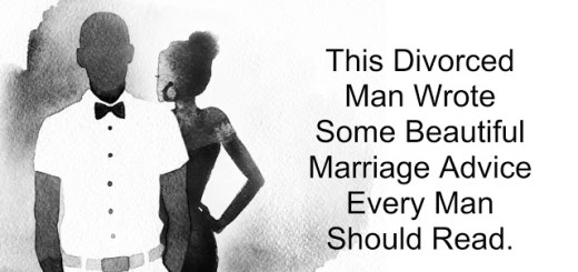 This Divorced Man Wrote Some Beautiful Marriage Advice Every Man Should Read
