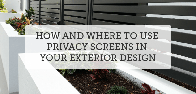 HOW AND WHERE TO USE PRIVACY SCREENS IN YOUR EXTERIOR DESIGN