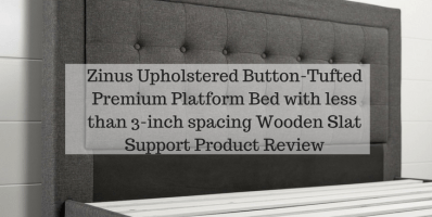 Zinus Upholstered Button-Tufted Premium Platform Bed with less than 3-inch spacing Wooden Slat Support Product Review