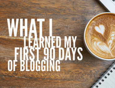 What I Learned My First 90 Days of Blogging