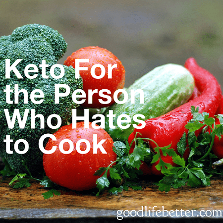 Keto even if you hate to cook