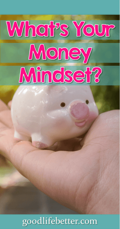 Your attitude toward money can be a big stumbling block to being better with it. What's your money mindset? Understanding your relationship with money can help you take control of your finances! #MoneyTips #Budgeting #Saving #GoodLifeBetter