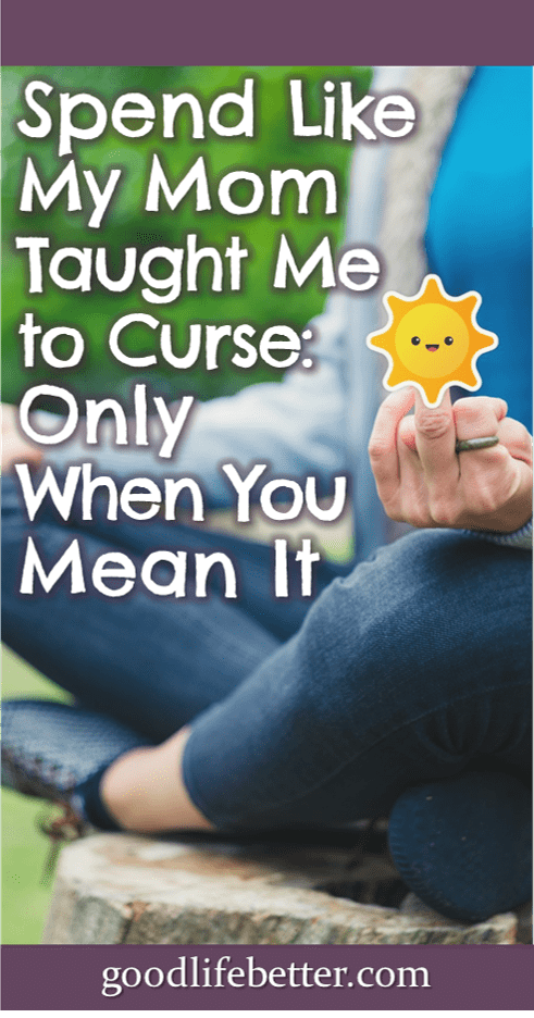 My mom told me it was okay to curse as long as I really meant it.  You can apply this lesson to deciding when to spend too! #SpendingMoney #IntentionalSpending #Budgeting #GoodLifeBetter