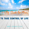 4 Step Guide for Moms to Take Control of Life
