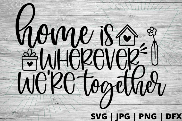 Download Home is wherever we're together SVG | Free home decor SVG ...