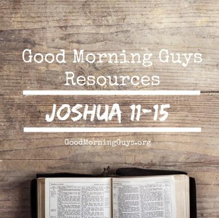 Good Morning Guys Resources Joshua 11-15