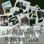 5 Must Haves For Mom's Who Rock