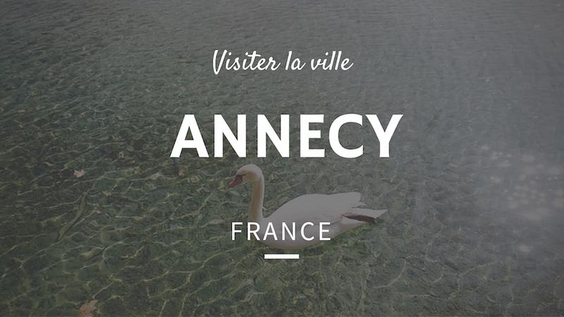 Un jour, une ville : Visiter Annecy à pied et en un jour !