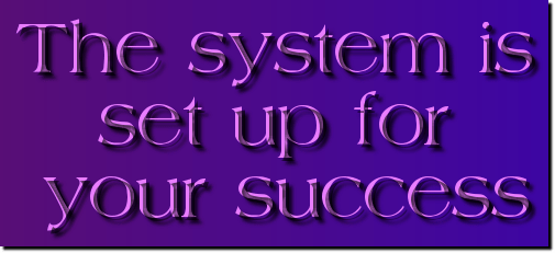 the system is set up for your success