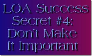 law of attraction success secret: don't make it important