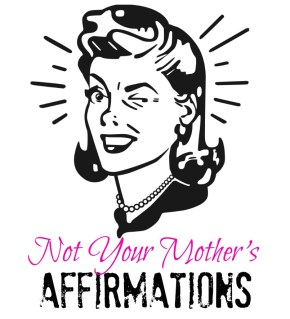 not your mothers affirmations