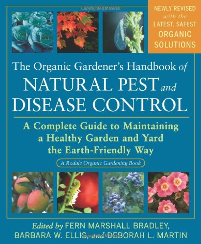 The Organic Gardener's Handbook of Natural Pest and Disease Control: A Complete Guide to Maintaining a Healthy Garden and Yard the Earth-Friendly Way (Rodale Organic Gardening Books)