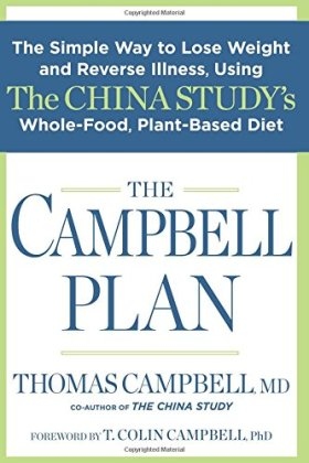The Campbell Plan: The Simple Way to Lose Weight and Reverse Illness, Using The China Study's Whole-Food, Plant-Based Diet