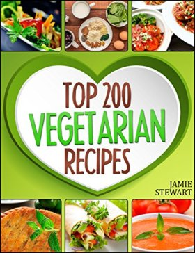 Vegetarian Recipes – Top 200 Vegetarian Recipes Cookbook  (Vegetarian, Vegetarian Cookbook, Vegetarian Diet, Vegetarian Slow Cooker, Vegetarian Recipes, Vegetarian Weight Loss)