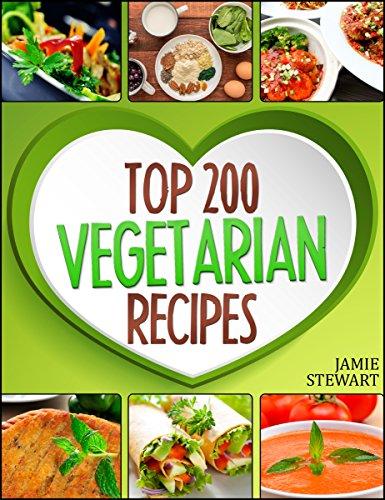 Vegetarian Recipes – Top 200 Vegetarian Recipes Cookbook  (Vegetarian, Vegetarian Cookbook, Vegetarian Diet, Vegetarian Slow Cooker, Vegetarian Recipes, Vegetarian Weight Loss)