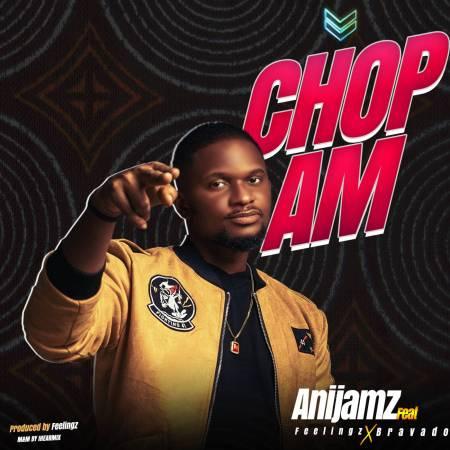 Anijamz ft. Feelings & Bravado – Chop Am
