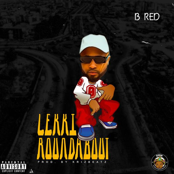 B-Red – Lekki Roundabout (Prod. by Krizbeatz)